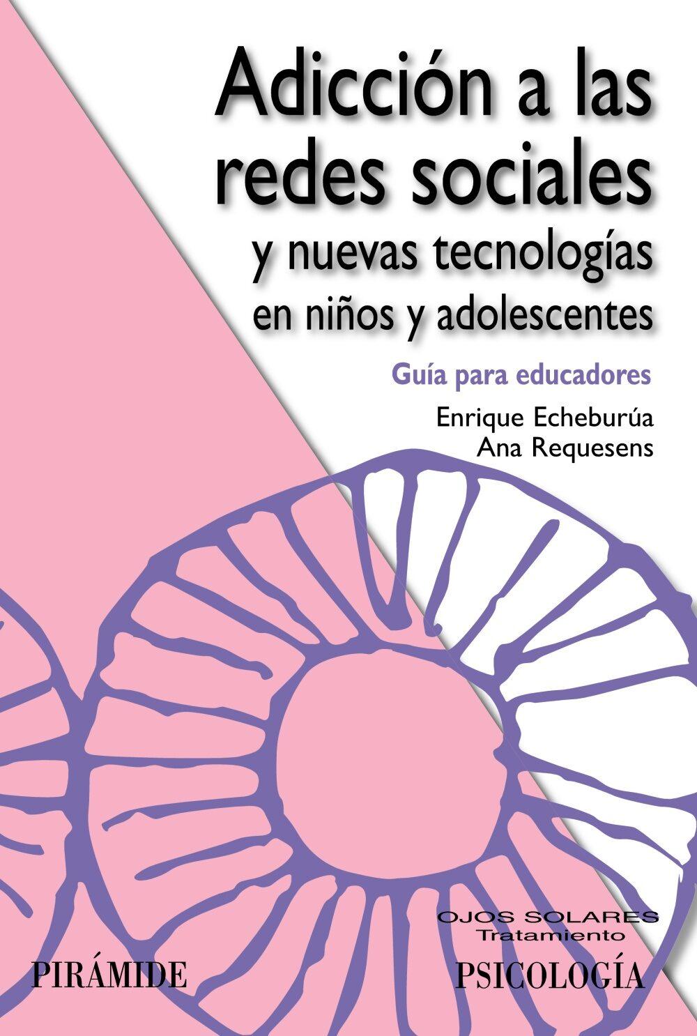 Adiccion A Las Redes Sociales Y Nuevas Tecnologias En Nios Ado Lescentes Enrique Echeburua