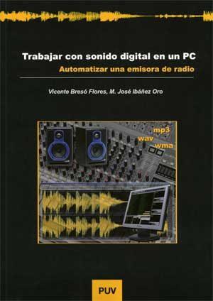 Trabajar Con Sonido Digital En Un Pc: Automatizar Una Emisora De Radio por Vicente Breso Flores;                                                                                    M. Jose Ibañez Oro epub