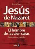 Jesus De Nazaret: El Hombre De Las 100 Caras por Antonio Piñero