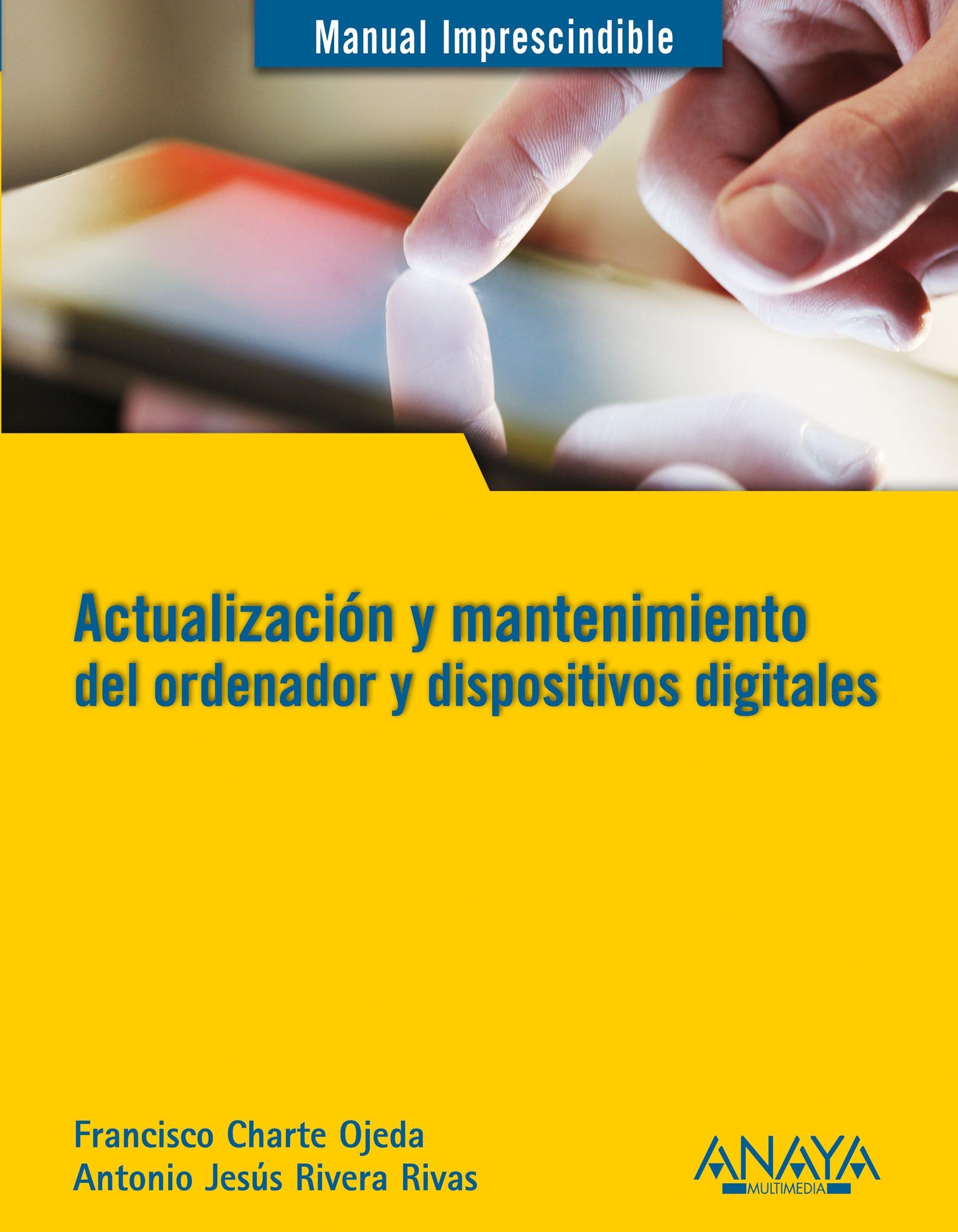 actualización y mantenimiento del ordenador y dispositivos digitales (ebook)-francisco charte-antonio jesus rivera rivas-9788441533769
