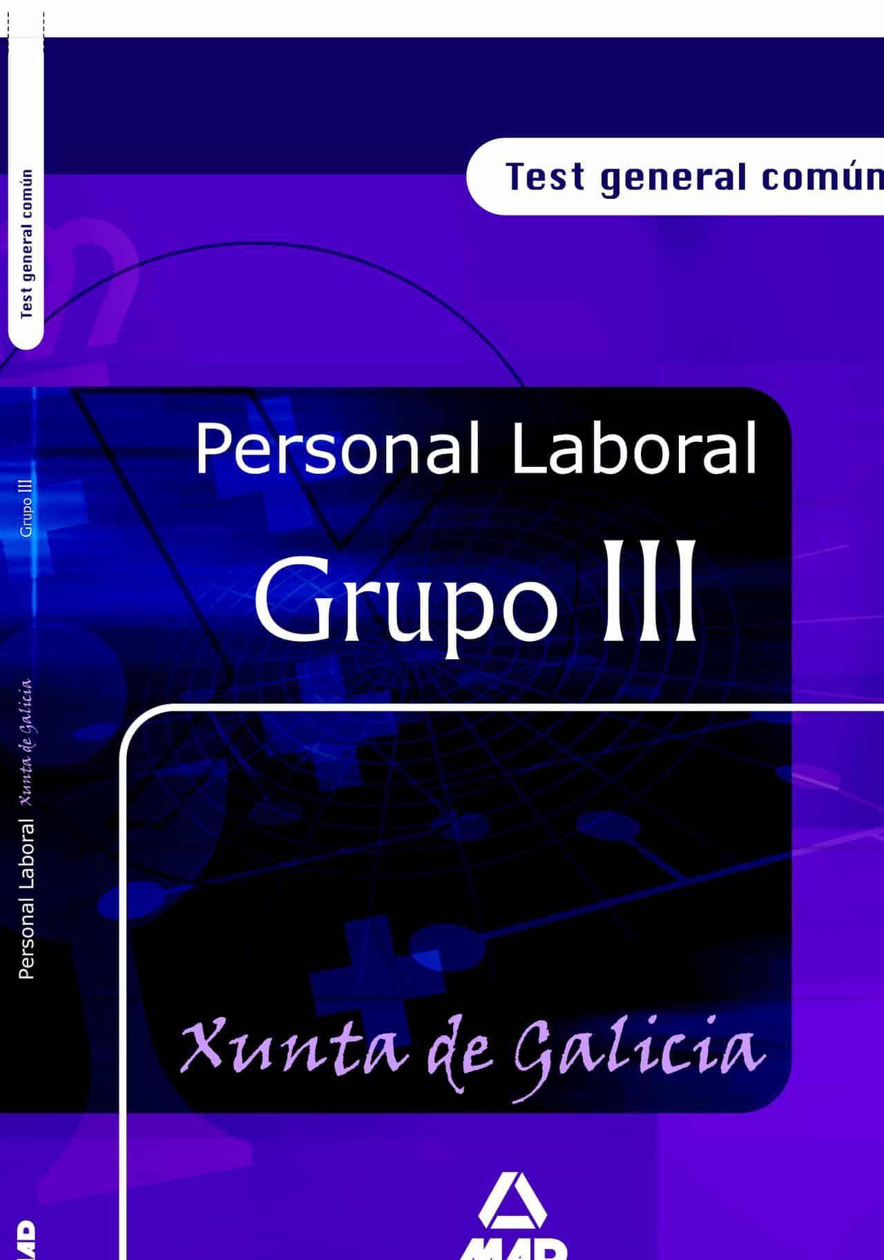 Personal Laboral De La Xunta De Galicia: Grupo Iii. Test General Comun por Vv.aa.