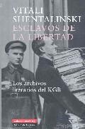 Esclavos De La Libertad: Los Archivos Literarios Del Kgb por Vitali Shentalinski
