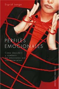 Perfiles Emocionales: Como Descubrir Y Combatir Las Emociones Que Nos Encarcelan por Sigrid Lange epub