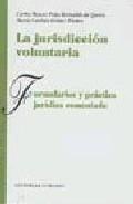 la jurisdiccion voluntaria: formularios y practica-carlos mauro peña-9788498363869