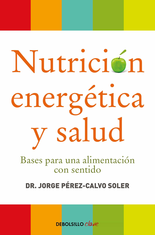 nutricion energetica y salud: bases para una alimentacion con sen tido-jorge perez-calvo soler-9788499086569