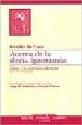 Acerca De La Docta Ignorancia (libro I): Lo Maximo Absoluto (ed. Bilingüe) por Nicolas De Cusa