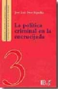La Politica Criminal En La Encrucijada por Jose Luis Diez Ripolles