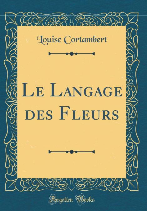 """Le Langage Des Fleurs (classic Reprint)"" - 978-1396590979 FB2 MOBI EPUB por Louise Cortambert-"
