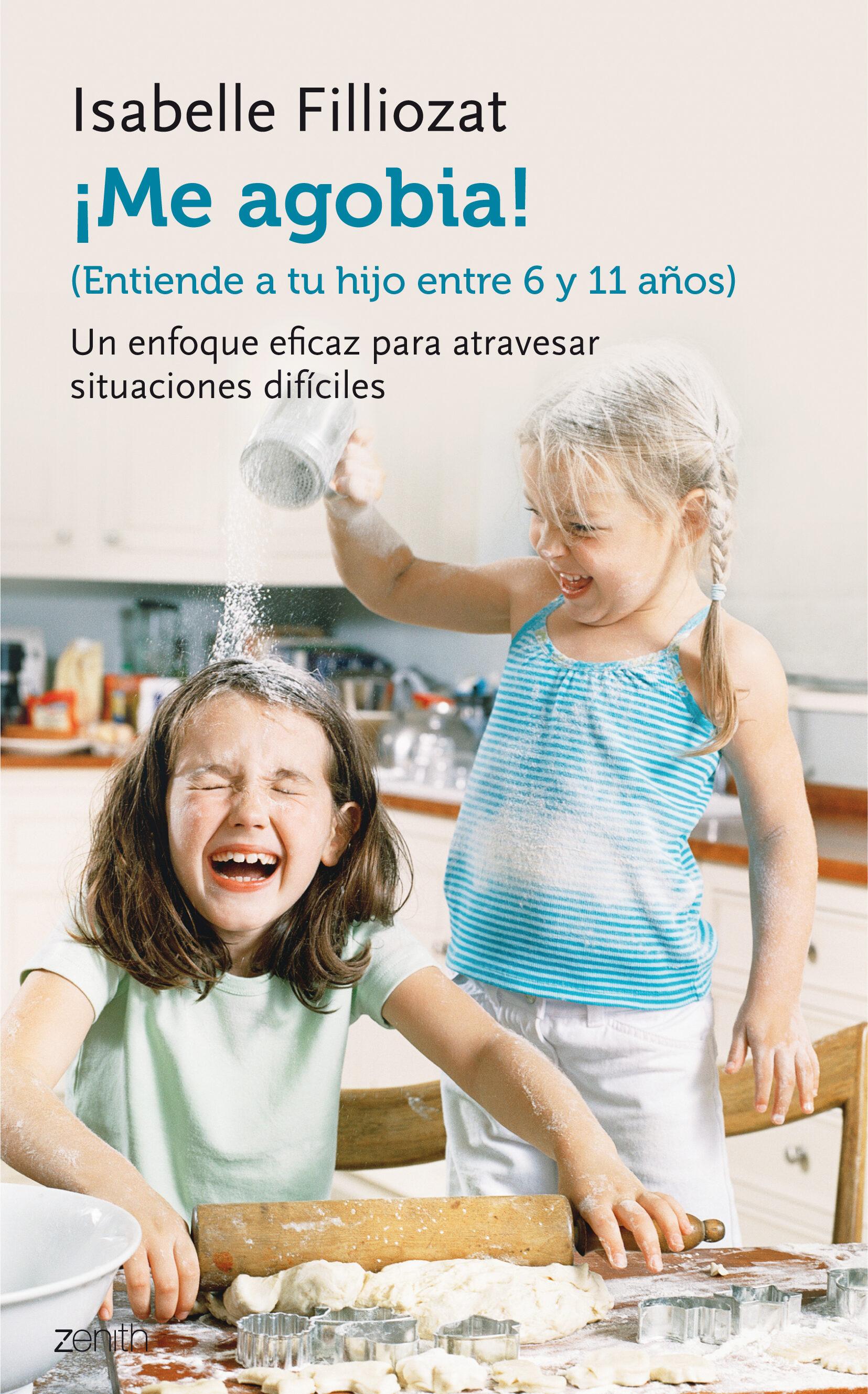 ¡me Agobia!: Entiende A Tu Hijo De Entre 6 Y 11 Años por Isabelle Filliozat