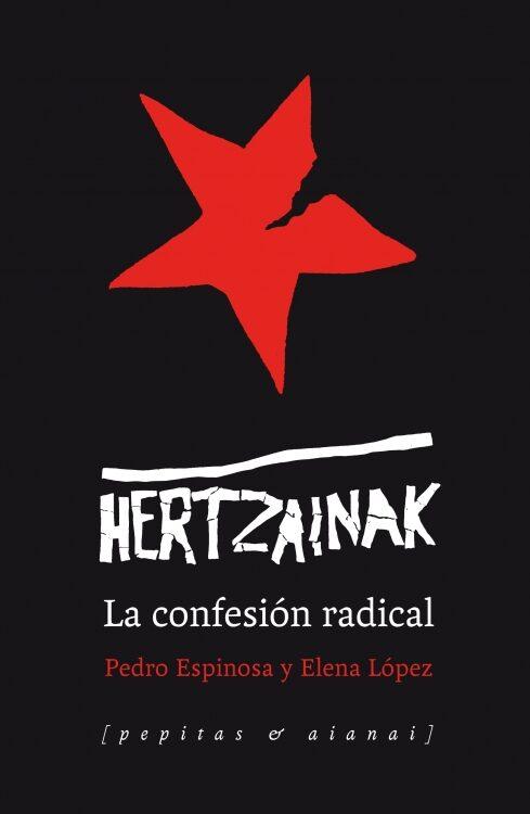 hertzainak: la confesion radical-pedro espinosa ortiz de arri-9788415862079