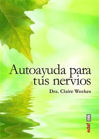 Autoayuda Para Tus Nervios: Una Guia Para Todos Los Que Sufren Es Tres Y Trastornos Nerviosos por Claire Weeks epub