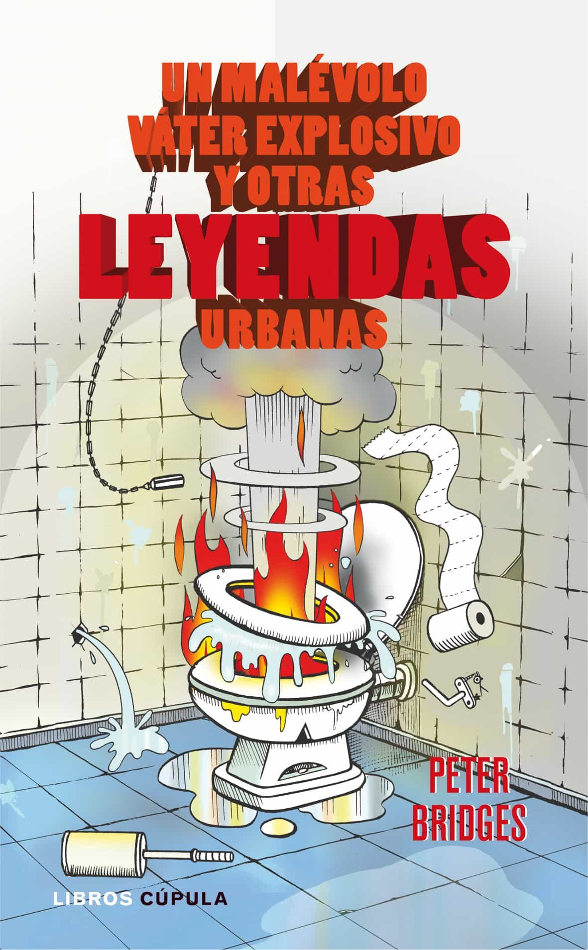 Un Malevolo Vater Explosivo Y Otras Leyendas Urbanas por Peter Bridges epub