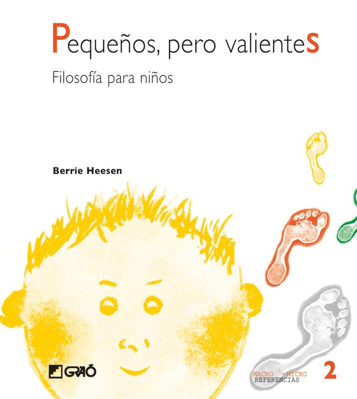 Pequeños, Pero Valientes: Filosofia Para Niños por Berrie Heesen