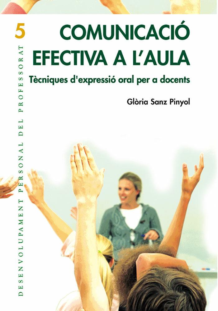 Comunicacio Efectiva A L Aula: Tecniques D Expressio Oral Per A D Ocents por Gloria Sanz Pinyol Gratis