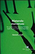 Matando Monstruos: Por Que Los Niños Necesitan Fantasia, Superher Oes Y Violencia Imaginaria por Gerard Jones epub