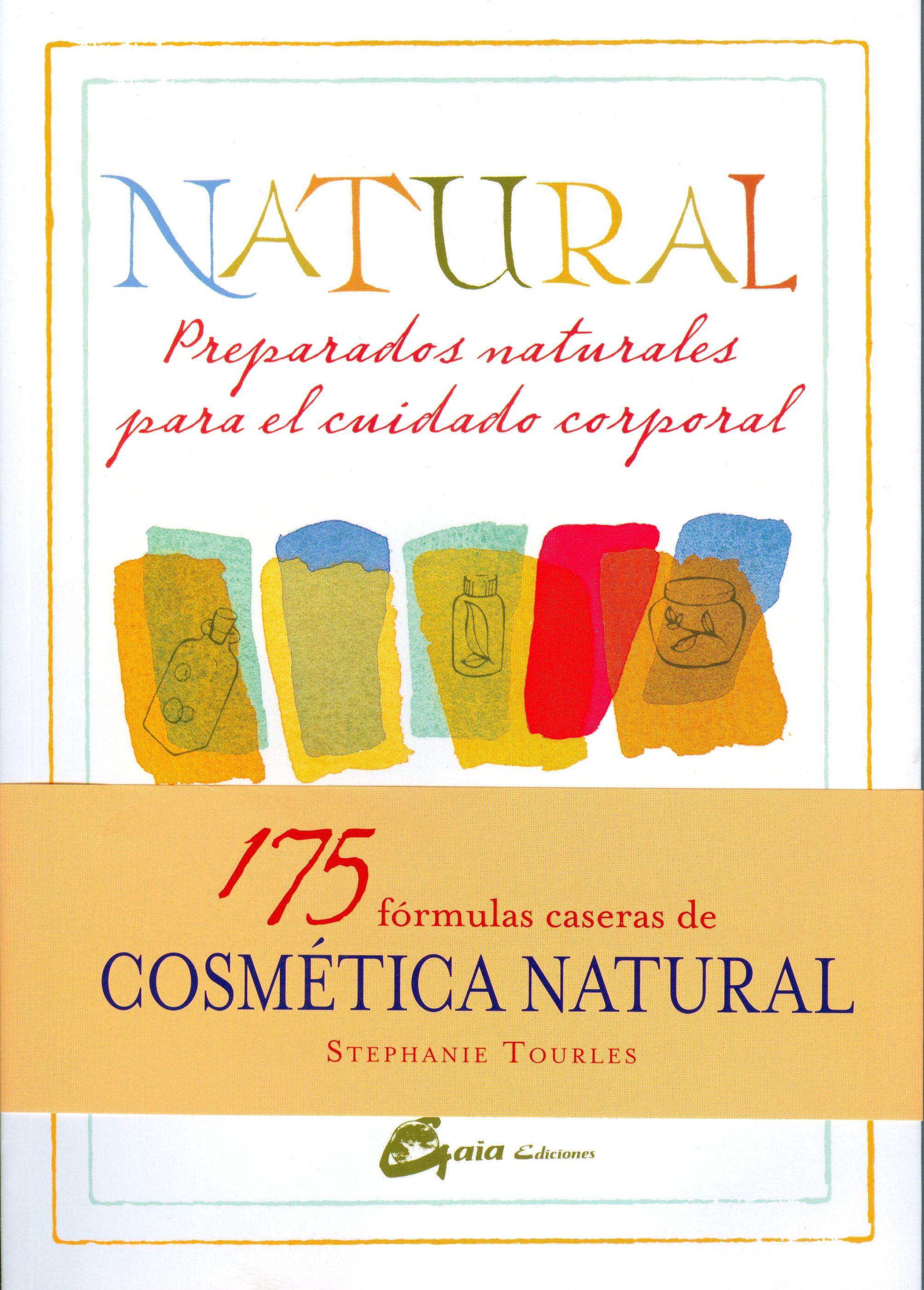 Natural: Preparados Naturales Para El Cuidado Corporal por Stephanie Tourles epub