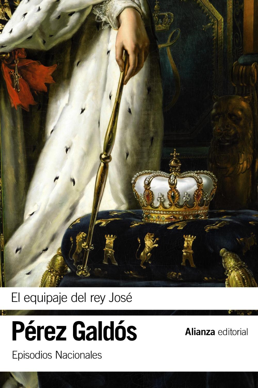 el equipaje del rey jose (episodios nacionales, 11 / segunda parte)-benito perez galdos-9788491811879
