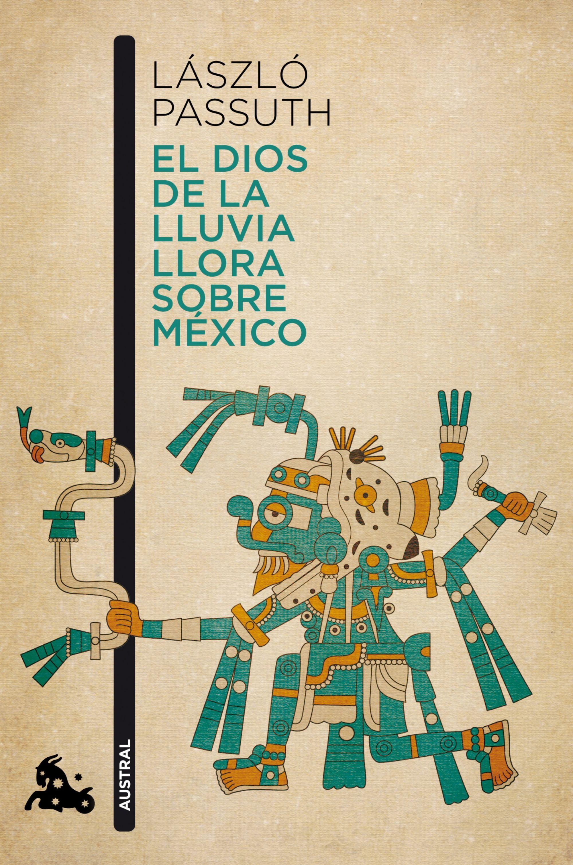Resultado de imagen de El dios de la lluvia llora sobre México, de Laszlo Passuth