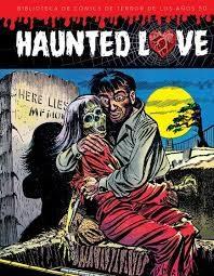 Haunted Love. Biblioteca De Comics De Terror De Los Años 50 por Vv.aa.