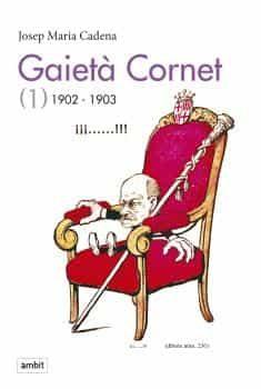 gaietà cornet: vol 1 (1902-1903)-josep mª cadena-9788496645479