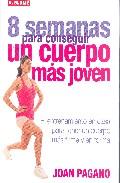 8 semanas para conseguir un cuerpo mas joven: el entrenamiento en casa para tener un cuerpo mas firme y en forma-joan pagano-9788496669079