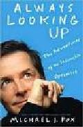 Always Looking Up: The Adventures Of An Incurable Optimist por Michael J. Fox
