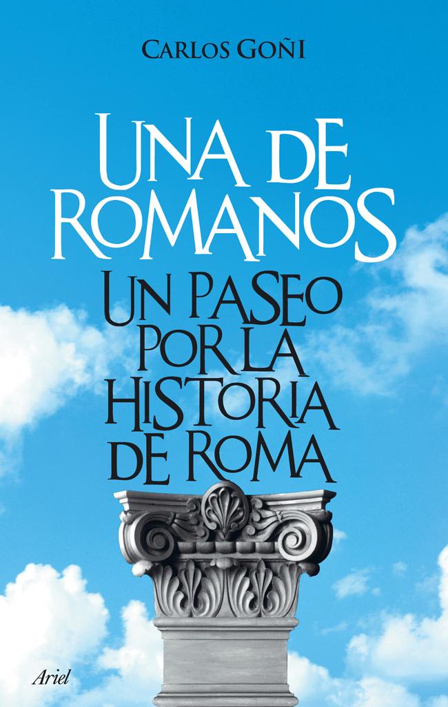 Una De Romanos : Un Paseo Por La Historia De Roma por Carlos Goñi