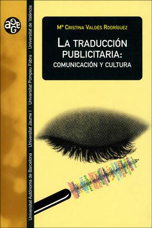 La Traduccion Publicitaria: Comunicacion Y Cultura por Mª Cristina Valdes Rodriguez