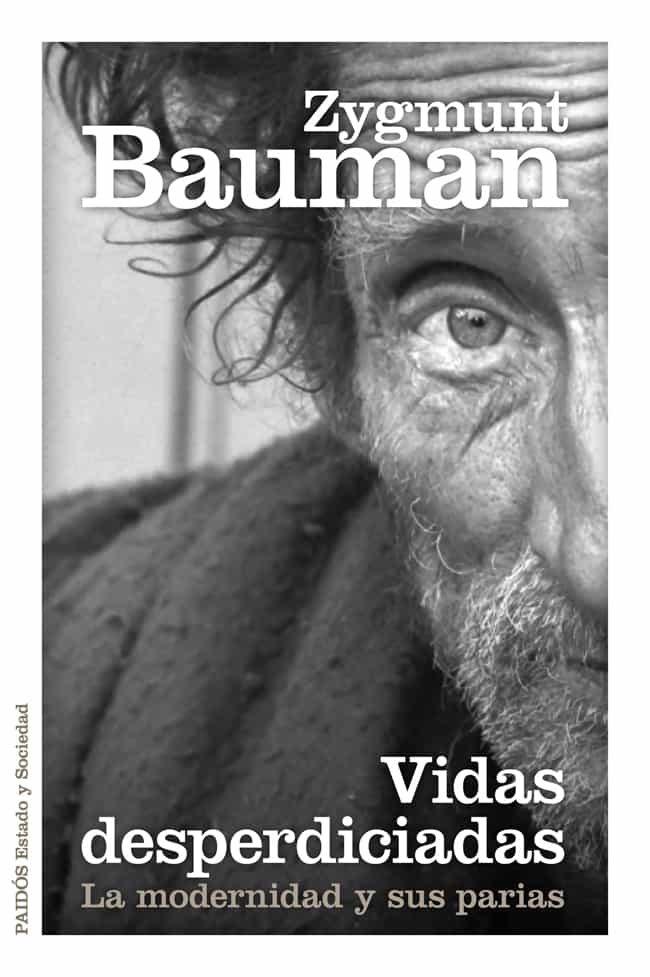 VIDAS DESPERDICIADAS: LA MODERNIDAD Y SUS PARIAS, de Zygmunt Bauman 9788449329289