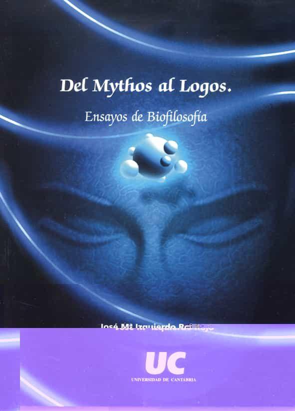 Del Mythos Al Logos: Ensayos De Biofilosofia por Jose Maria Izquierdo Rojo