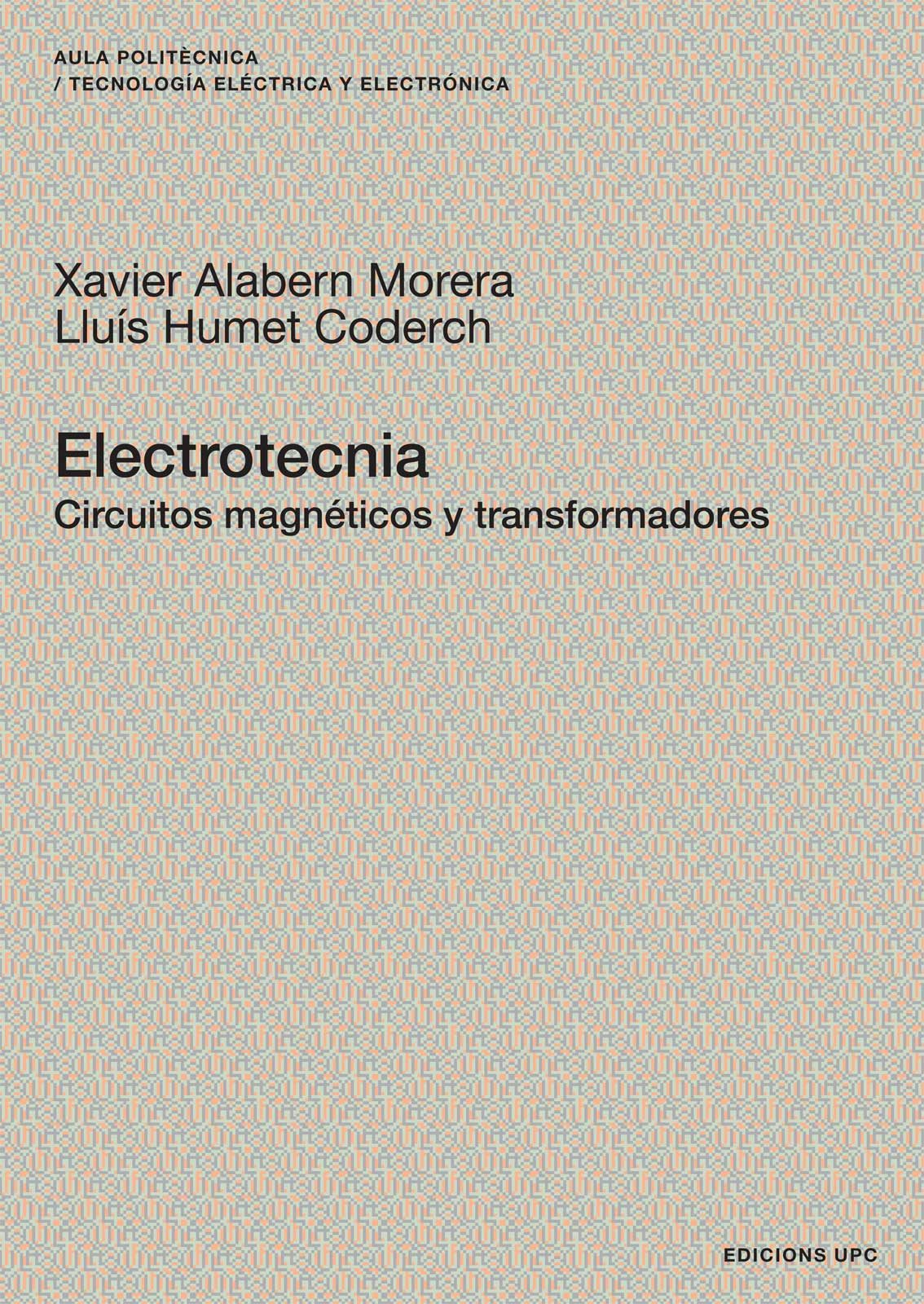 Electrotecnia Circuitos Magneticos Y Transformadores por Xavier Alabern Morera