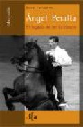 Angel Peralta: El Legado De Un Centauro por Angel Cervantes