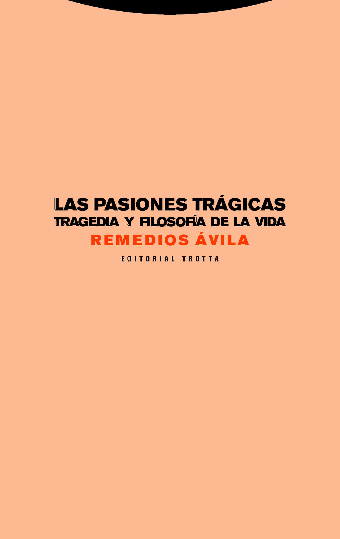 Las Pasiones Tragicas: Tragedia Y Filosofia De La Vida por Remedios Avila Crespo