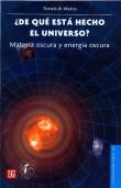 ¿de que esta hecho este universo?: materia oscura y energia oscur a-tonatiuh matos-9789681674489