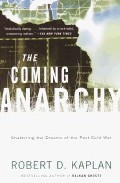 The Coming Anarchy: Shattering The Dreams Of The Post Cold War por Robert D. Kaplan