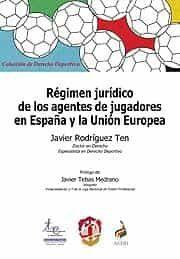Regimen Juridico De Los Agentes De Jugadores En España Y La Union Europea por Javier Rodriguez Ten