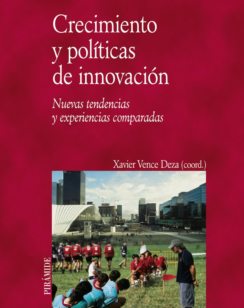 Crecimiento Y Politicas De Innovacion: Nuevas Tendencias Y Experi Encias Comparadas por Xavier Vence Deza