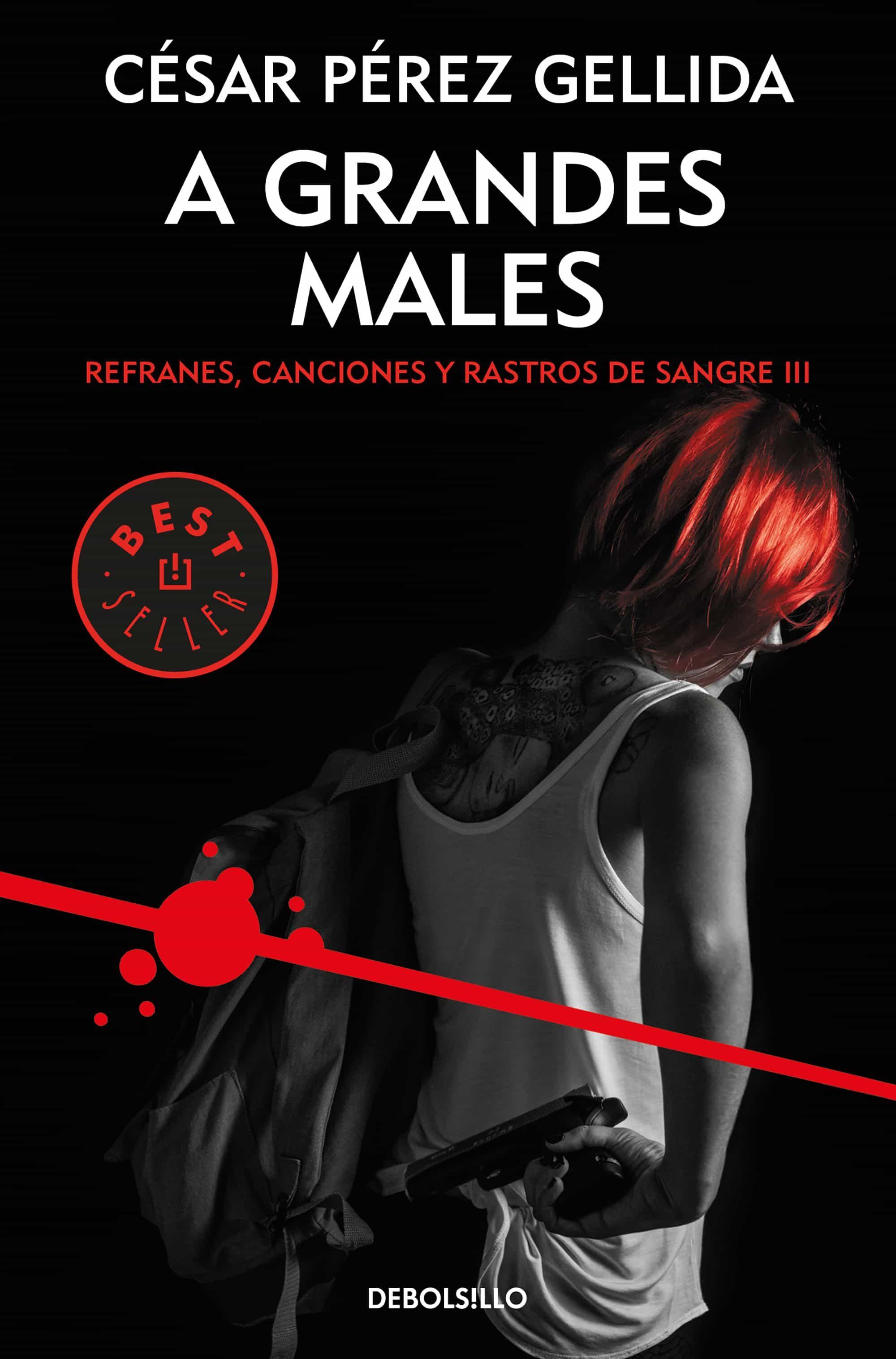 A Grandes Males (refranes, Canciones Y Rastros De Sangre 3) por Cesar Perez Gellida