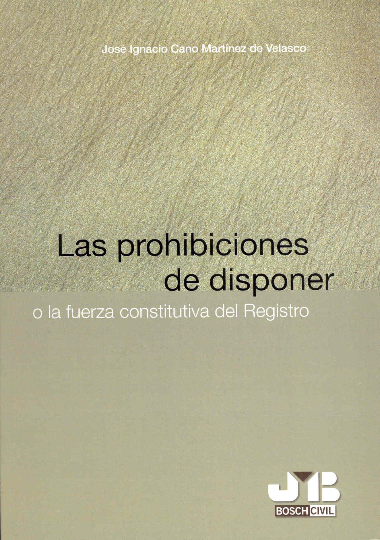 Las Prohibiciones De Disponer: O La Fuerza Constitutiva Del Regis Tro por J.i. Cano Martinez De Velasco epub