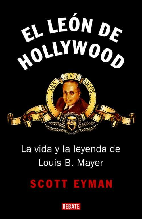 el leon de hollywood. la vida y la leyenda de louis b. mayer-scott eyman-9788483067499