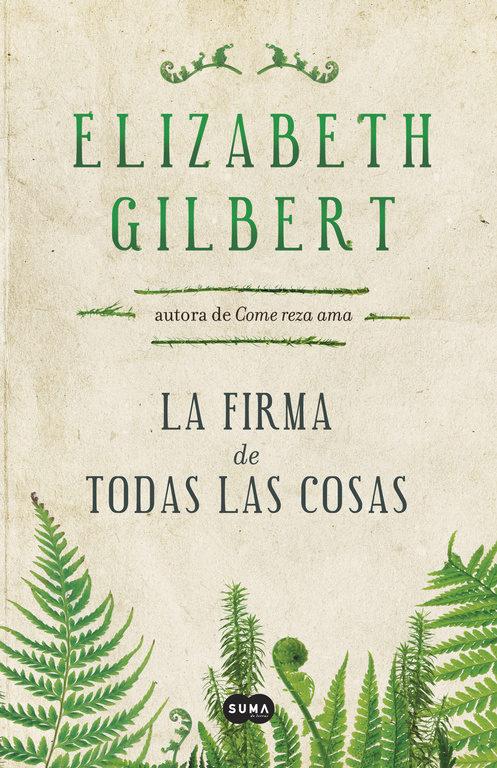 Resultado de imagen para la firma de todas las cosas elizabeth gilbert portada