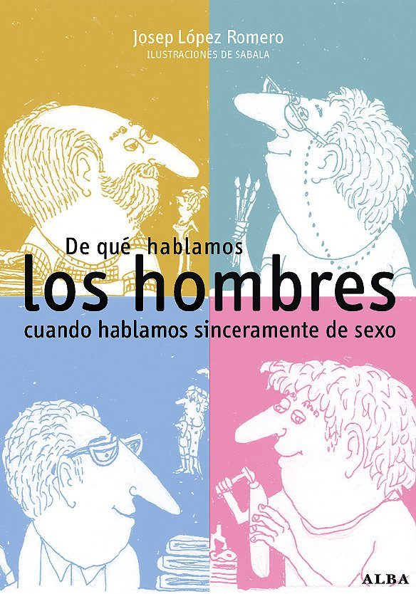 De Que Hablamos Los Hombres Cuando Hablamos Sinceramente De Sexo por Josep Lopez