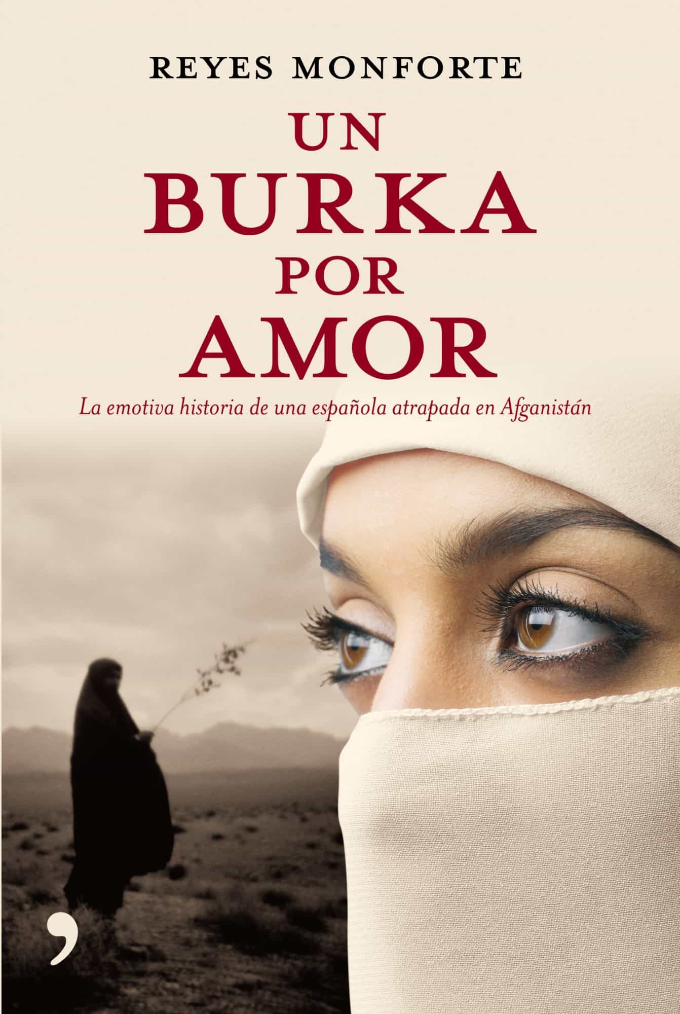 Un Burka Por Amor: La Emotiva Historia De Una Española Atrapada En Afganistan por Reyes Monforte epub