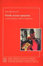 Desde Aceras Opuestas: Literatura-cultura Gay Y Lesbiana En Latin Oamerica por Dieter Ingenschay