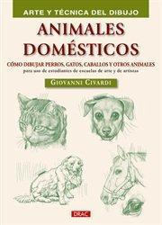 animales domesticos: arte y tecnica dibujo-giovanni civardi-9788498742299