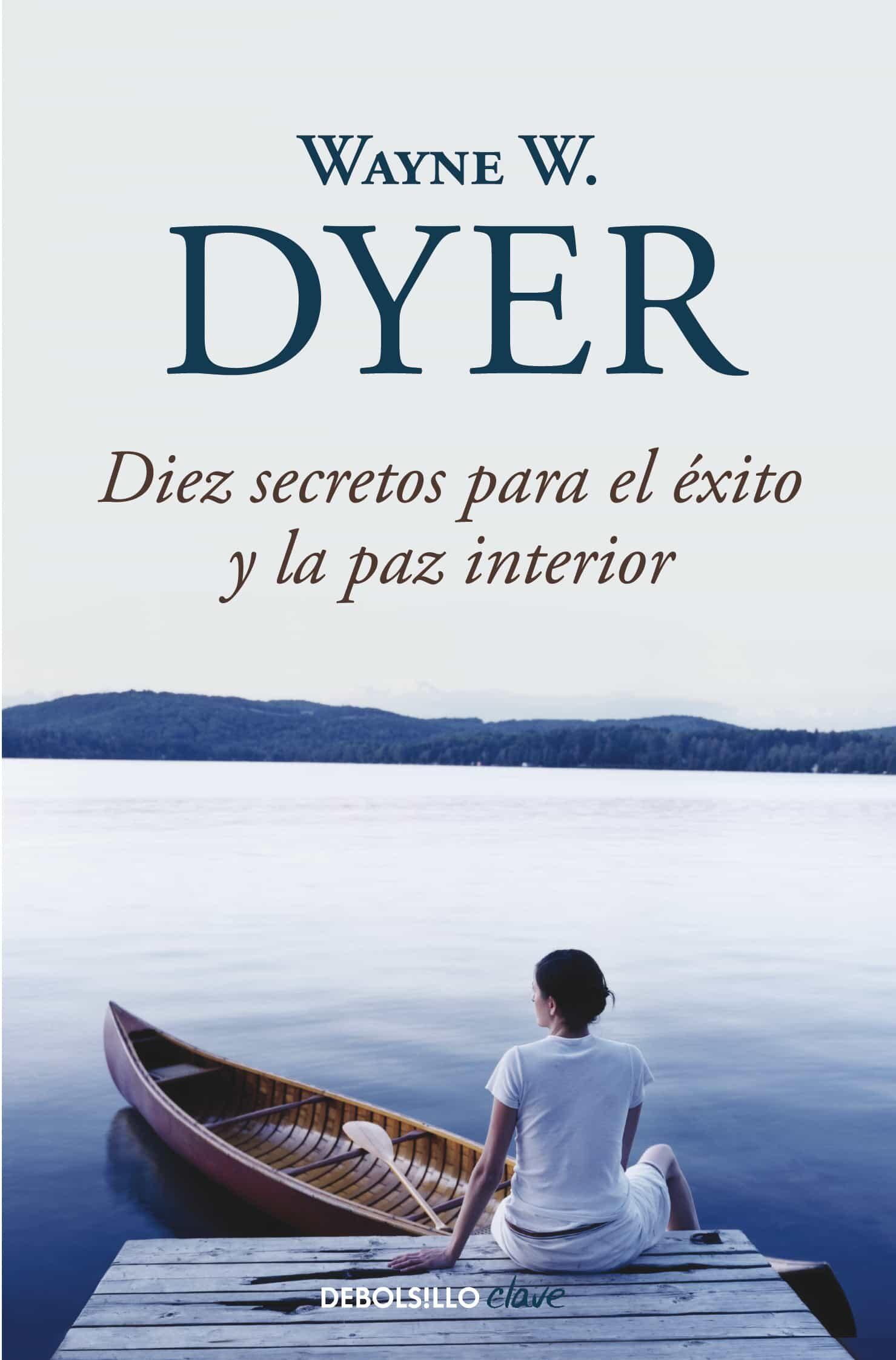 Diez Secretos Para El Exito Y La Paz Interior por Wayne W. Dyer