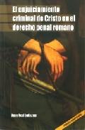 El Enjuiciamiento Criminal De Cristo En El Derecho Penal Romano por Juan Real Ledezma epub