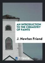 El libro de An introduction to the chemistry of paints autor J. NEWTON FRIEND PDF!