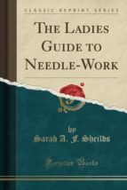 the ladies guide to needle-work (classic reprint)-9781330015209