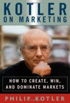 kotler on marketing: how to create, win, and dominate markets philip kotler 9781476787909